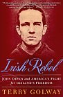 Image for IRISH REBEL: JOHN DEVOY AND AMERICA'S FIGHT FOR IRELAND'S FREEDOM