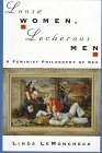 Image for LOOSE WOMEN, LECHEROUS MEN: A FEMINIST PHILOSOPHY OF SEX