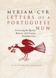 Image for LETTERS OF A PORTUGUESE NUN : UNCOVERING THE MYSTERY BEHIND A 17TH CENTURY FORBIDDEN LOVE