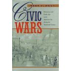 Image for CIVIC WARS : DEMOCRACY AND PUBLIC LIFE IN THE AMERICAN CITY DURING THE NINETEENTH CENTURY