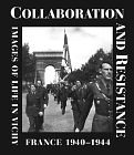 Image for COLLABORATION AND RESISTANCE : IMAGES OF LIFE IN VICHY FRANCE 1940-1944