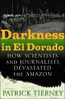 Image for DARKNESS IN EL DORADO: HOW SCIENTISTS AND JOURNALISTS DEVASTATED THE AMAZON