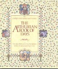 Image for THE ARTHURIAN BOOK OF DAYS: THE GREATEST LEGEND IN THE WORLD RETOLD THROUGHOUT THE YEAR