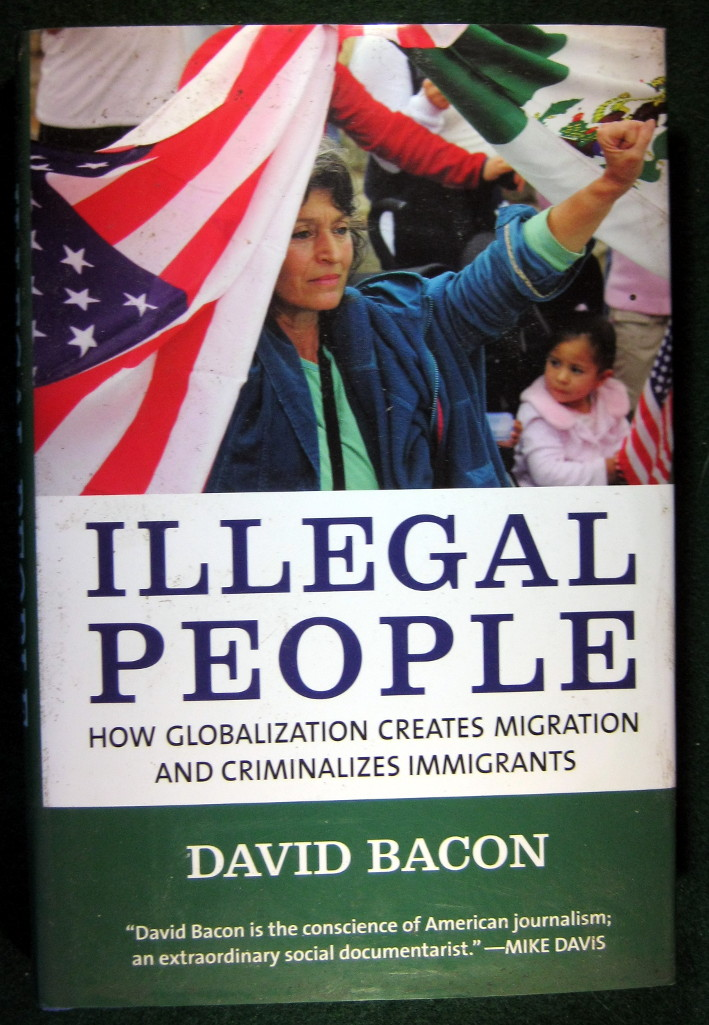 Image for ILLEGAL PEOPLE: HOW GLOBALIZATION CREATES MIGRATION AND CRIMINALIZES IMMIGRANTS