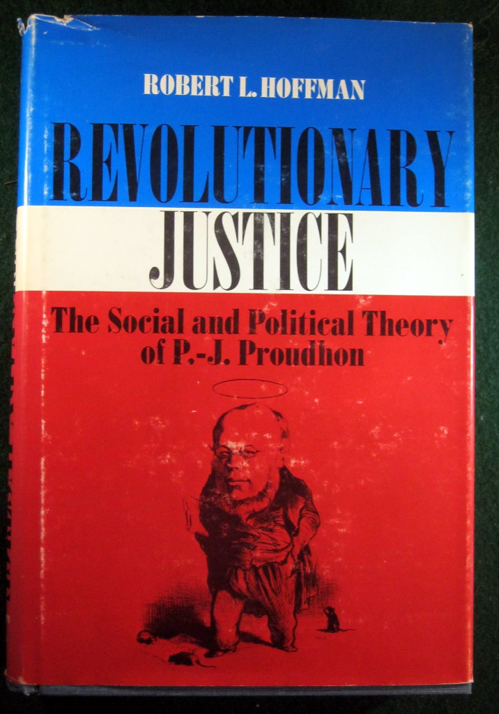 Image for REVOLUTIONARY JUSTICE: THE SOCIAL AND POLITICAL THEORY OF P.-J. PROUDHON