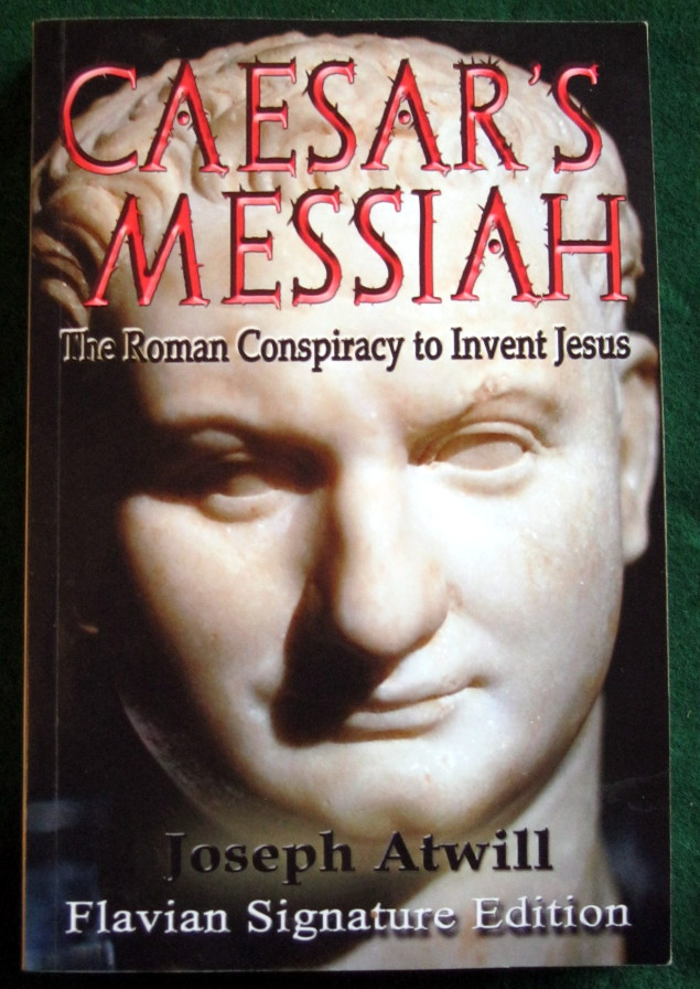 Image for CAESAR'S MESSIAH: THE ROMAN CONSPIRACY TO INVENT JESUS: FLAVIAN SIGNATURE EDITION