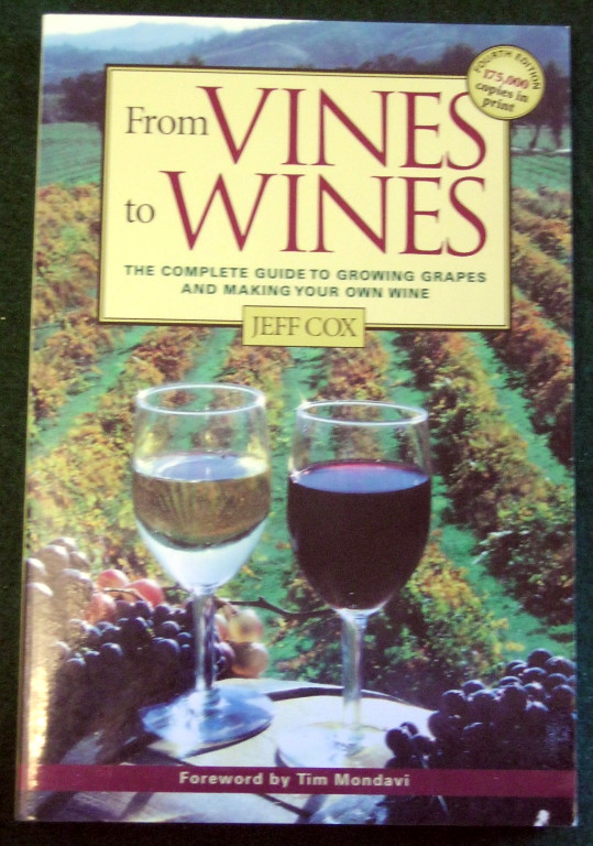 Image for FROM VINES TO WINES: THE COMPLETE GUIDE TO GROWING GRAPES AND MAKING YOUR OWN WINE