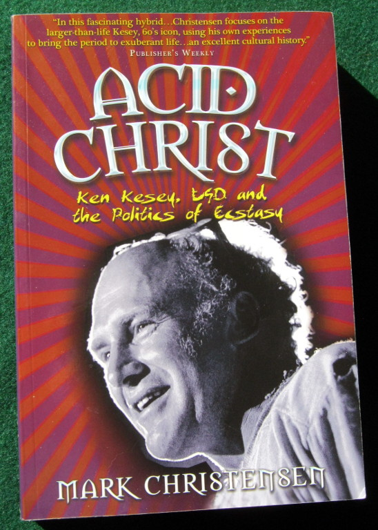 Image for ACID CHRIST: KEN KESEY, LSD AND THE POLITICS OF ECSTASY
