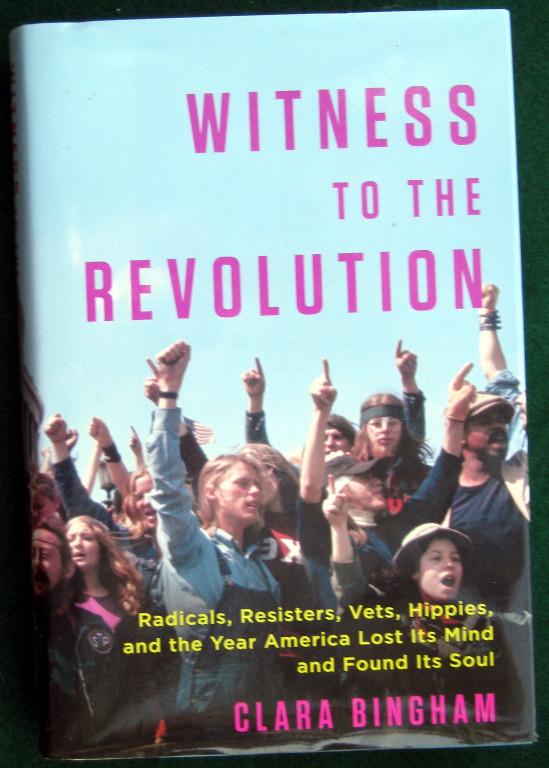 Image for WITNESS TO THE REVOLUTION: RADICALS, RESISTERS, VETS, HIPPIES, AND THE YEAR AMERICA LOST ITS MIND AND FOUND ITS SOUL