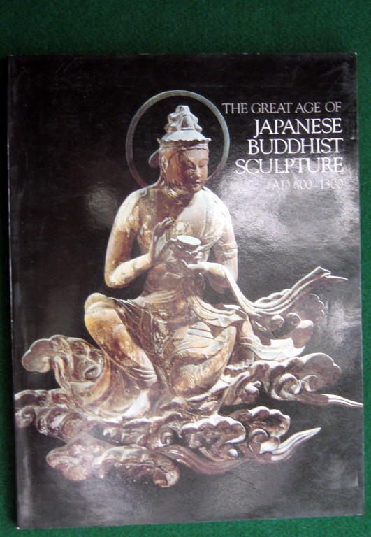 Image for THE GREAT AGE OF JAPANESE BUDDHIST SCULPTURE, A.D.600-1300: EXHIBITION CATALOGUE