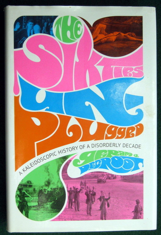 Image for THE SIXTIES UNPLUGGED: A KALEIDOSCOPIC HISTORY OF A DISORDERLY DECADE