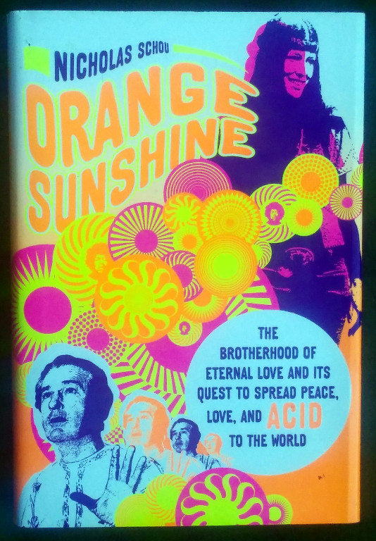 Image for ORANGE SUNSHINE: THE BROTHERHOOD OF ETERNAL LOVE AND ITS QUEST TO SPREAD PEACE, LOVE, AND ACID TO THE WORLD