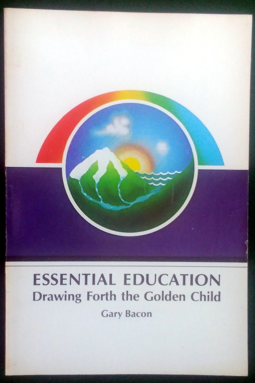 Image for ESSENTIAL EDUCATION: DRAWING FORTH THE GOLDEN CHILD