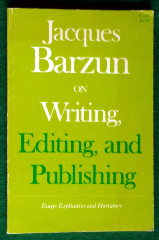 Image for ON WRITING, EDITING AND PUBLISHING: ESSAYS EXPLICATIVE AND HORTATORY