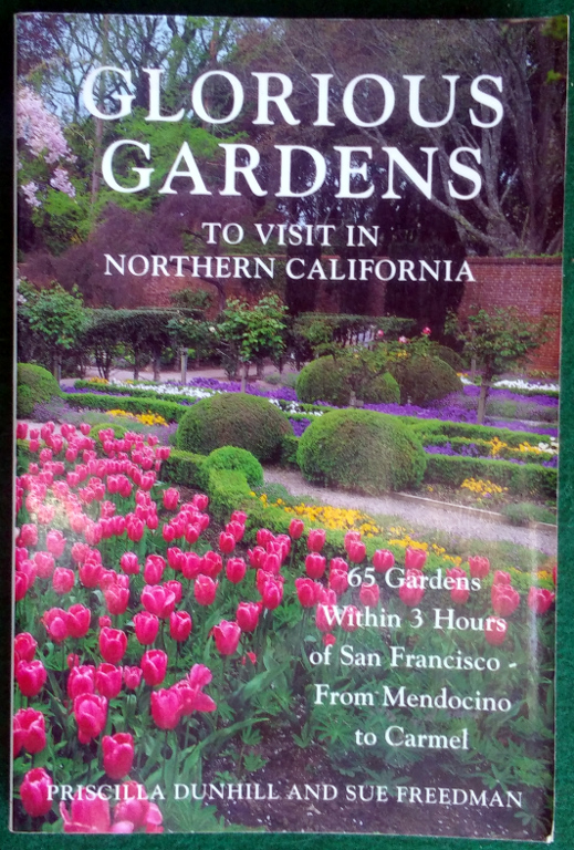 Image for GLORIOUS GARDENS TO VISIT IN NORTHERN CALIFORNIA: 65 GARDENS WITHIN 3 HOURS OF SAN FRANCISCO - FROM MENDOCINO TO CARMEL