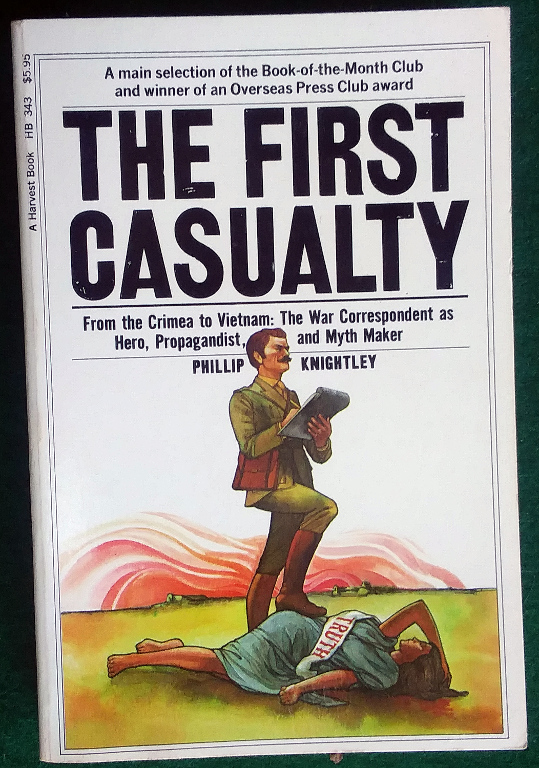 Image for THE FIRST CASUALTY: FROM THE CRIMEA TO VIETNAM : THE WAR CORRESPONDENT AS HERO, PROPAGANDIST, AND MYTH MAKER (HARVEST BOOK ; HB 343)